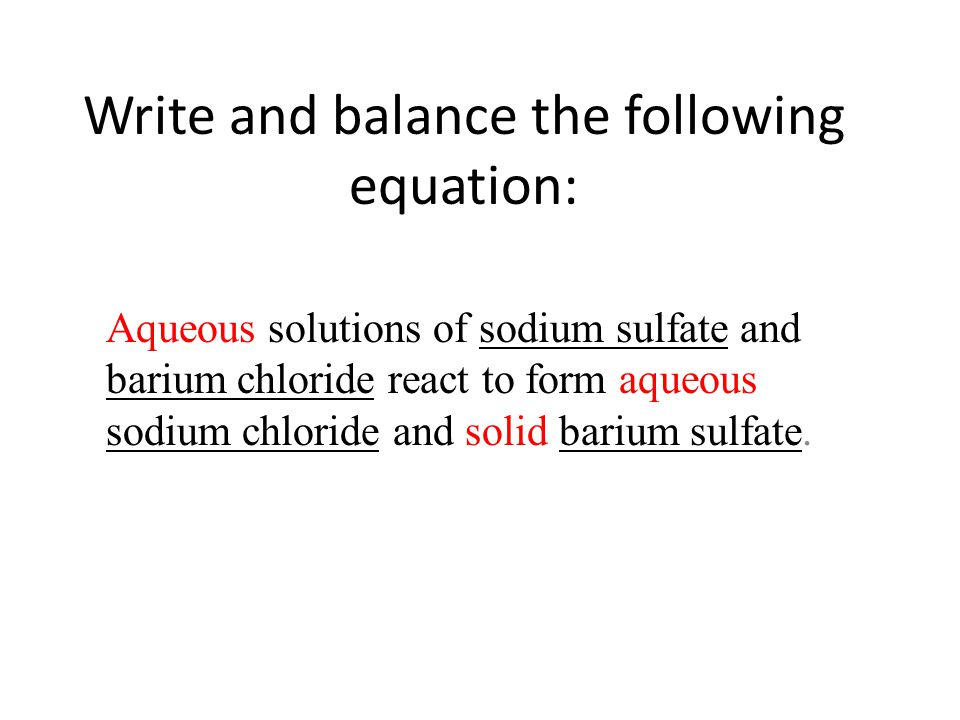 Write and balance the following equation: Aqueous solutions of sodium sulfate and barium chloride react to form aqueous sodium chloride and solid bari