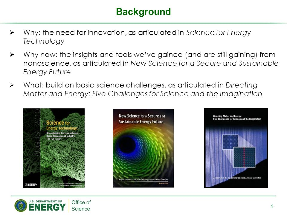 4  Why: the need for innovation, as articulated in Science for Energy Technology  Why now: the insights and tools we've gained (and are still gainin