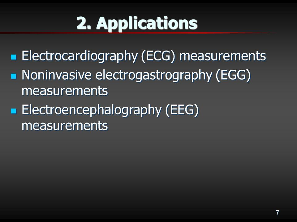 7 2. Applications Electrocardiography (ECG) measurements Electrocardiography (ECG) measurements Noninvasive electrogastrography (EGG) measurements Non