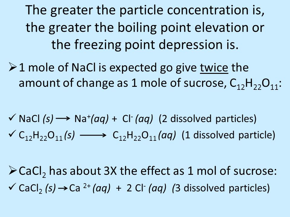 The greater the particle concentration is, the greater the boiling point elevation or the freezing point depression is.