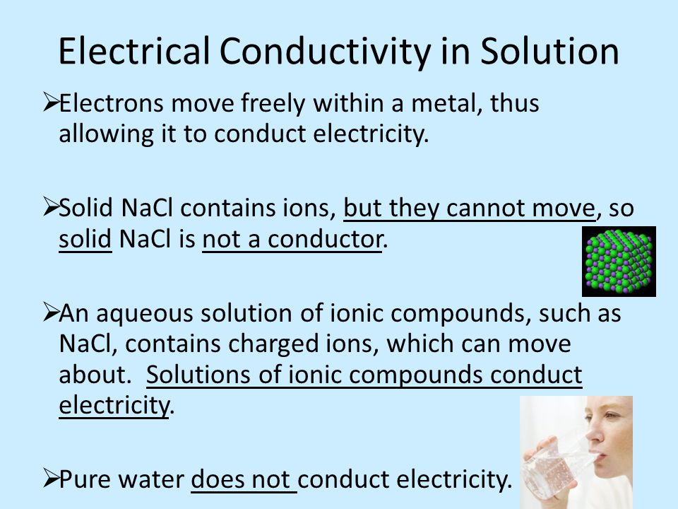 Electrical Conductivity in Solution  Electrons move freely within a metal, thus allowing it to conduct electricity.