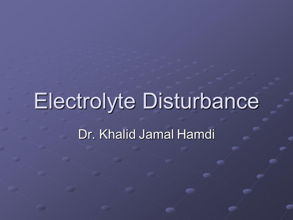 Electrolyte Disturbance Dr. Khalid Jamal Hamdi