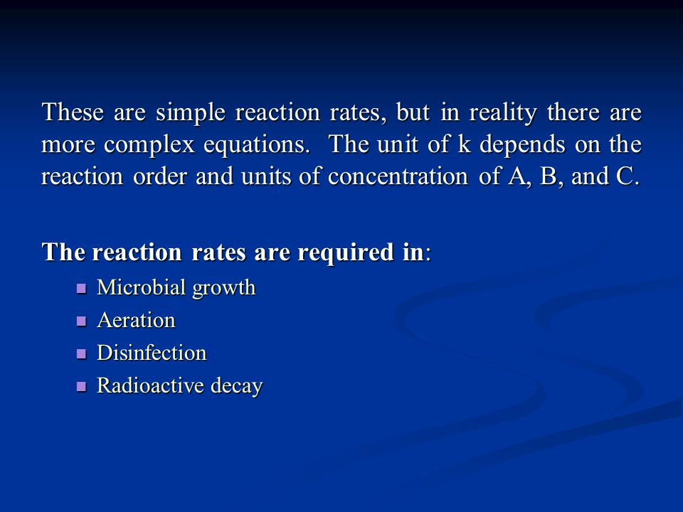 These are simple reaction rates, but in reality there are more complex equations. The unit of k depends on the reaction order and units of concentrati