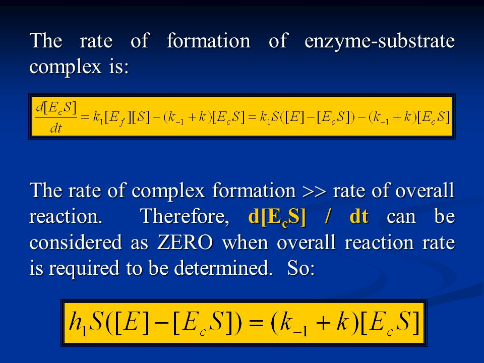 The rate of formation of enzyme-substrate complex is: The rate of complex formation  rate of overall reaction. Therefore, d[E c S] / dt can be consi