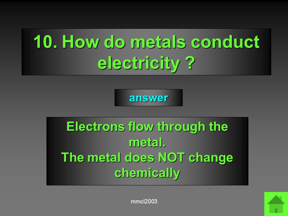 mmcl2003 9.What type of particle flows through metals during conduction Electrons answer
