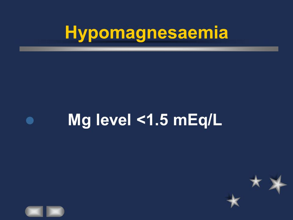 Hypomagnesaemia Mg level <1.5 mEq/L
