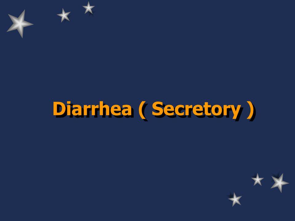 Diarrhea ( Secretory )