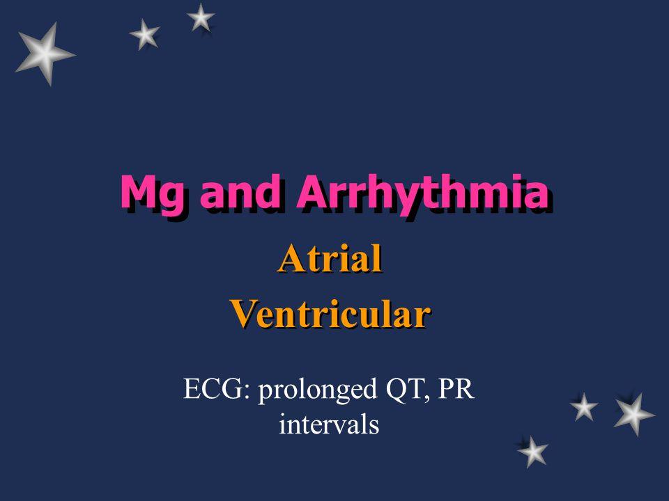 Mg and Arrhythmia Atrial Ventricular ECG: prolonged QT, PR intervals