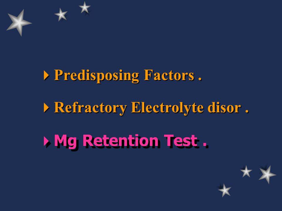  Mg Retention Test.  Predisposing Factors.  Refractory Electrolyte disor.