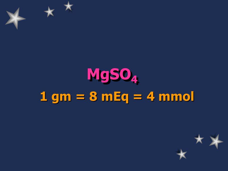 MgSO 4 1 gm = 8 mEq = 4 mmol