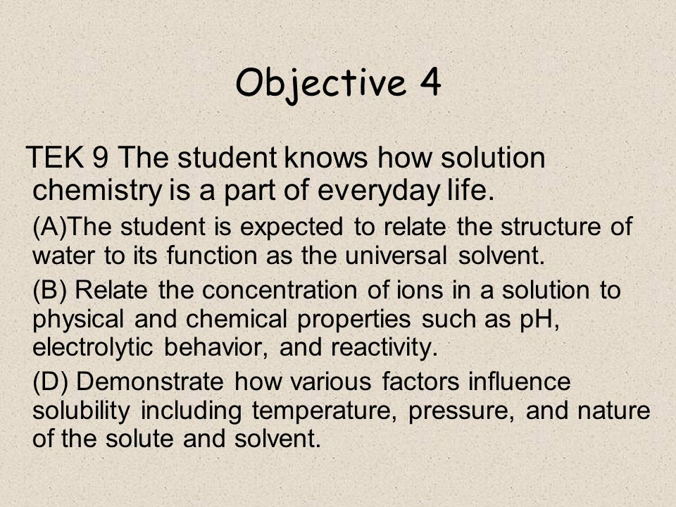 Objective 4 TEK 9 The student knows how solution chemistry is a part of everyday life.