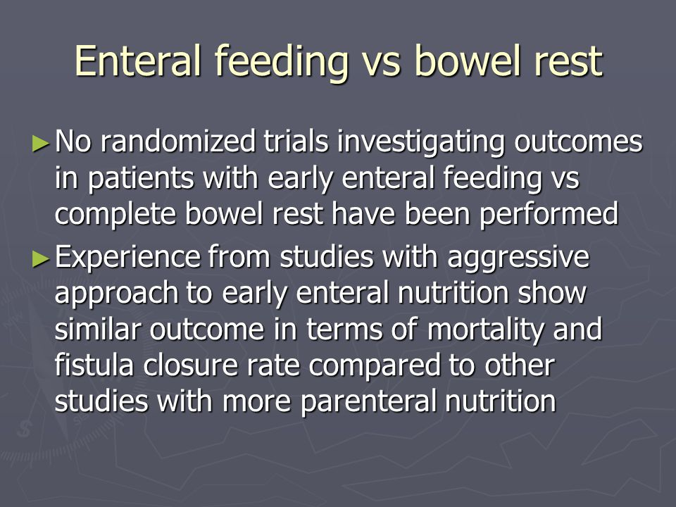 Enteral feeding vs bowel rest ► No randomized trials investigating outcomes in patients with early enteral feeding vs complete bowel rest have been pe