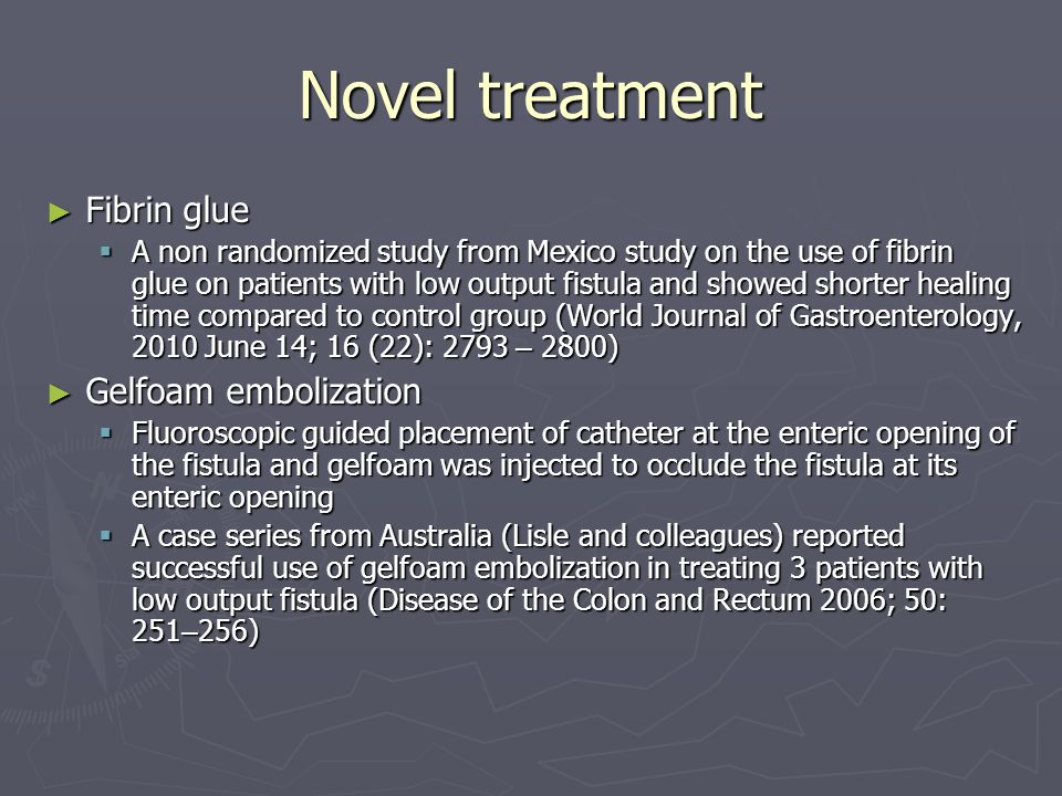 Novel treatment ► Fibrin glue  A non randomized study from Mexico study on the use of fibrin glue on patients with low output fistula and showed shor