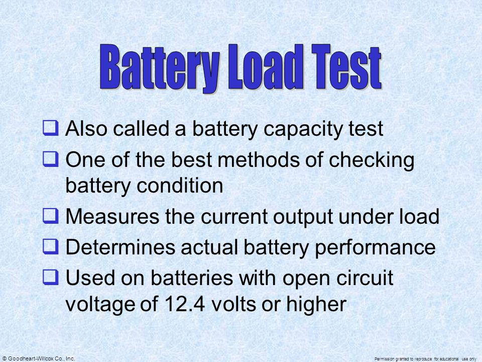 © Goodheart-Willcox Co., Inc. Permission granted to reproduce for educational use only  Also called a battery capacity test  One of the best methods