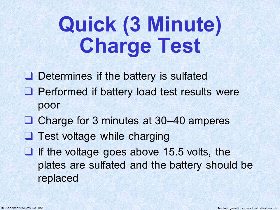 © Goodheart-Willcox Co., Inc. Permission granted to reproduce for educational use only Quick (3 Minute) Charge Test  Determines if the battery is sul