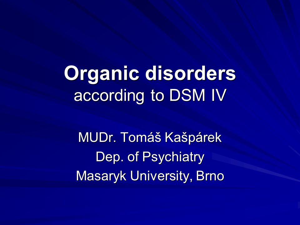 Organic disorders according to DSM IV MUDr.Tomáš Kašpárek Dep.