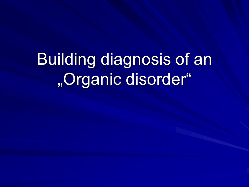 "Building diagnosis of an ""Organic disorder"""