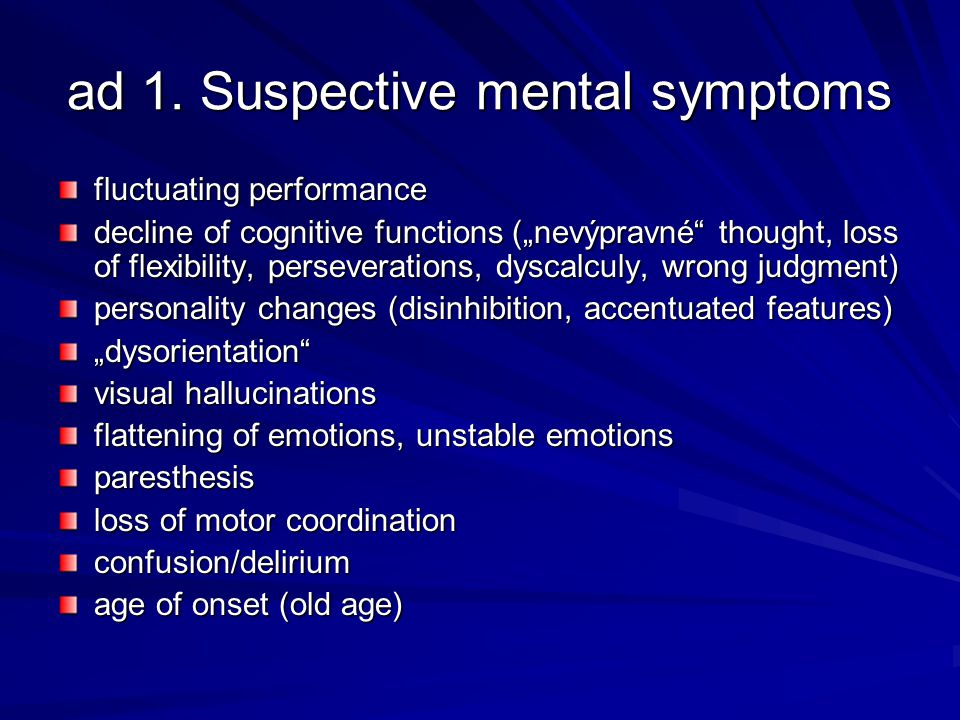 "ad 1. Suspective mental symptoms fluctuating performance decline of cognitive functions (""nevýpravné"" thought, loss of flexibility, perseverations, dy"