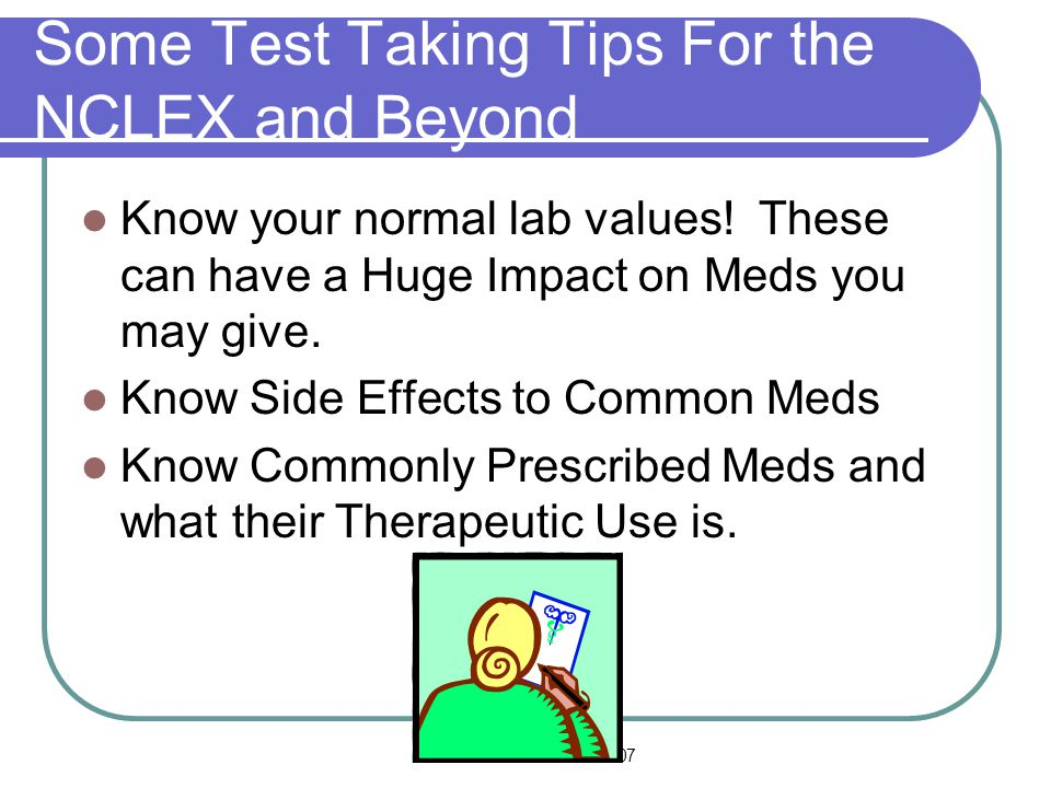 Pharm Review-LDavis-2007 Some Test Taking Tips For the NCLEX and Beyond Know your normal lab values.
