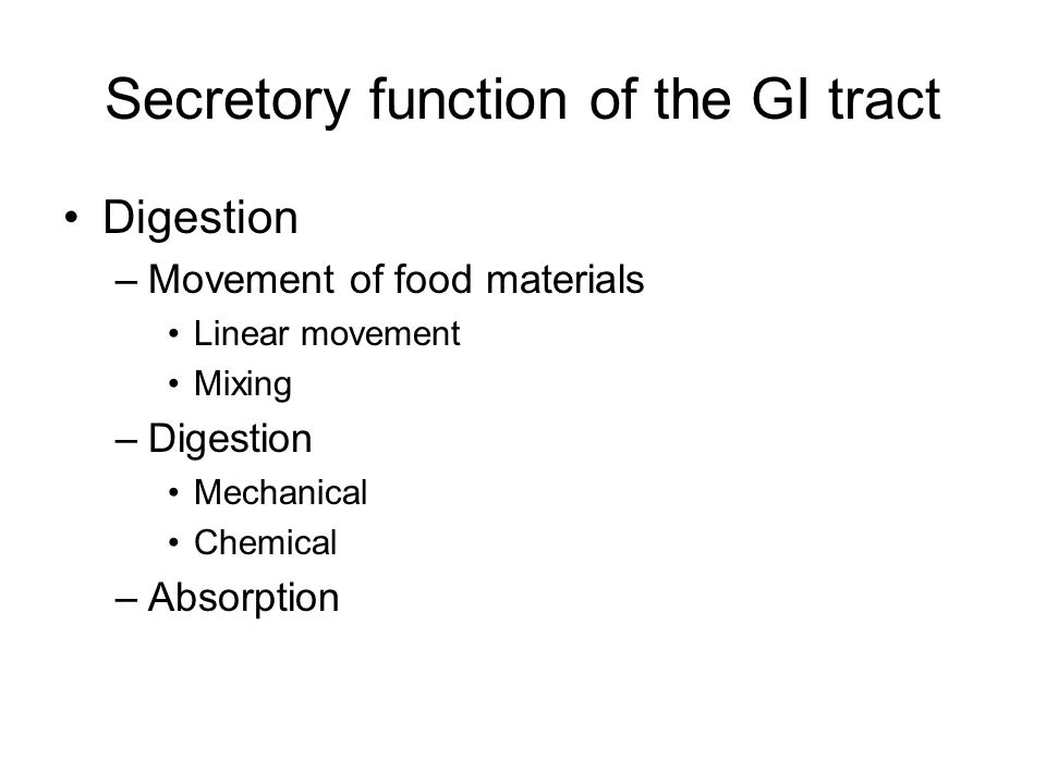 Secretory function of the GI tract Digestion –Movement of food materials Linear movement Mixing –Digestion Mechanical Chemical –Absorption