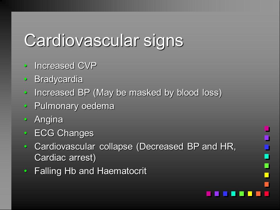 Cardiovascular signs Increased CVPIncreased CVP BradycardiaBradycardia Increased BP (May be masked by blood loss)Increased BP (May be masked by blood