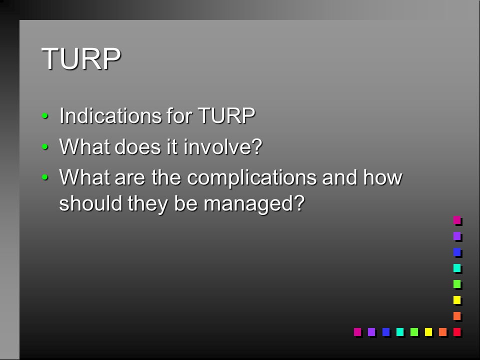 TURP Indications for TURPIndications for TURP What does it involve?What does it involve? What are the complications and how should they be managed?Wha