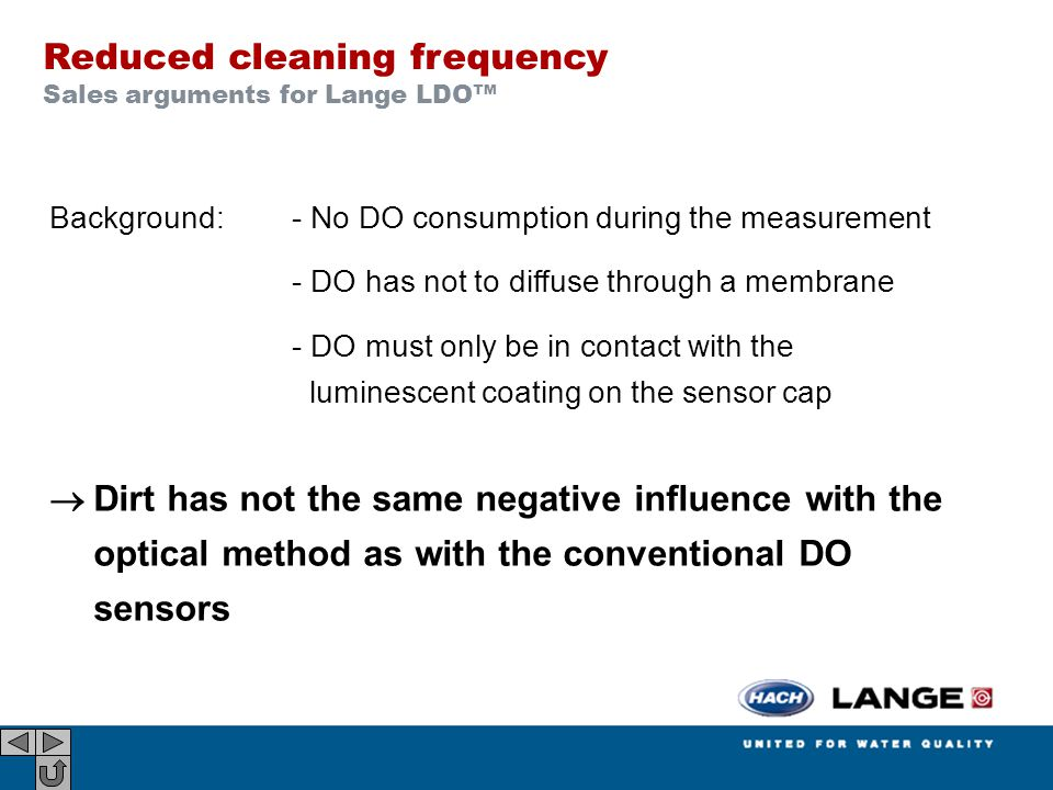 Reduced cleaning frequency Sales arguments for Lange LDO™ Background: - No DO consumption during the measurement - DO has not to diffuse through a mem