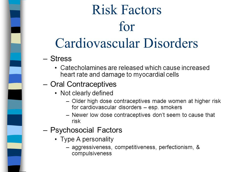 Risk Factors for Cardiovascular Disorders –Stress Catecholamines are released which cause increased heart rate and damage to myocardial cells –Oral Co