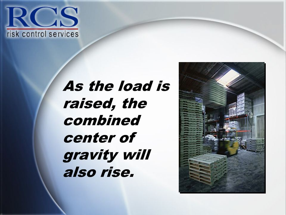 As the load is raised, the combined center of gravity will also rise.