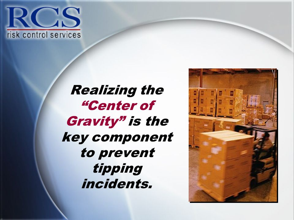 "Realizing the ""Center of Gravity"" is the key component to prevent tipping incidents."