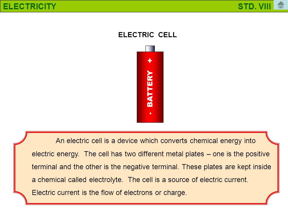 An electric cell is a device which converts chemical energy into electric energy.