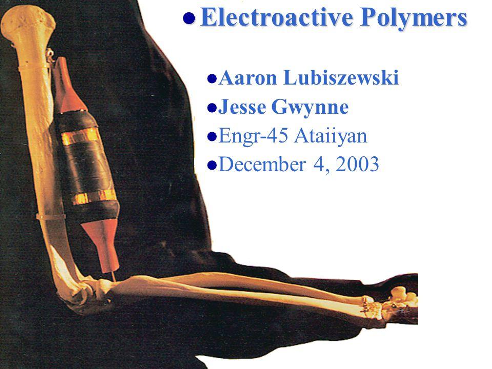 Electroactive Polymers Electroactive Polymers Electroactive Polymers Aaron Lubiszewski Jesse Gwynne Engr-45 Ataiiyan December 4, 2003