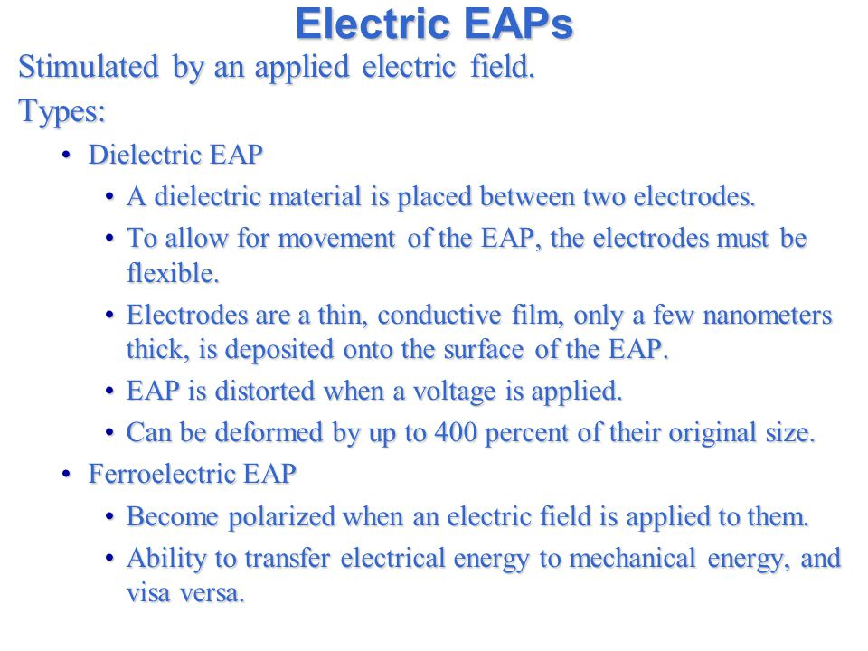 Electric EAPs Stimulated by an applied electric field.