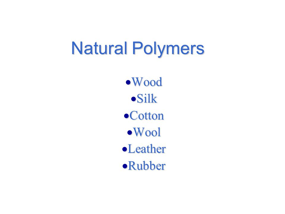 Natural Polymers  Wood  Silk  Cotton  Wool  Leather  Rubber