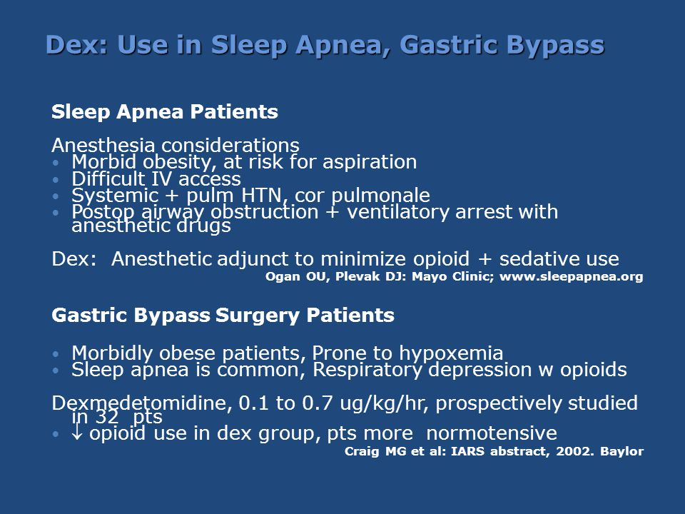 Dex: Use in Sleep Apnea, Gastric Bypass Sleep Apnea Patients Anesthesia considerations Morbid obesity, at risk for aspiration Difficult IV access Syst