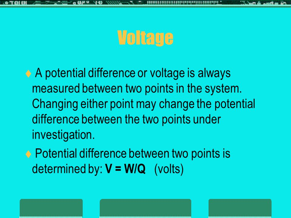 Voltage  Notations for sources of voltage and loss of potential  E - Voltage sources (volts)  V - Voltage drops (volts)  Potential – The voltage at a point with respect to another point in the electrical system.