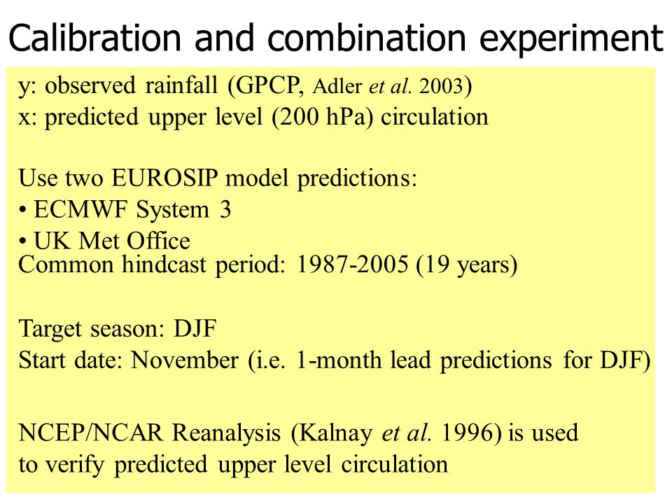 Calibration and combination experiment Common hindcast period: 1987-2005 (19 years) y: observed rainfall (GPCP, Adler et al.