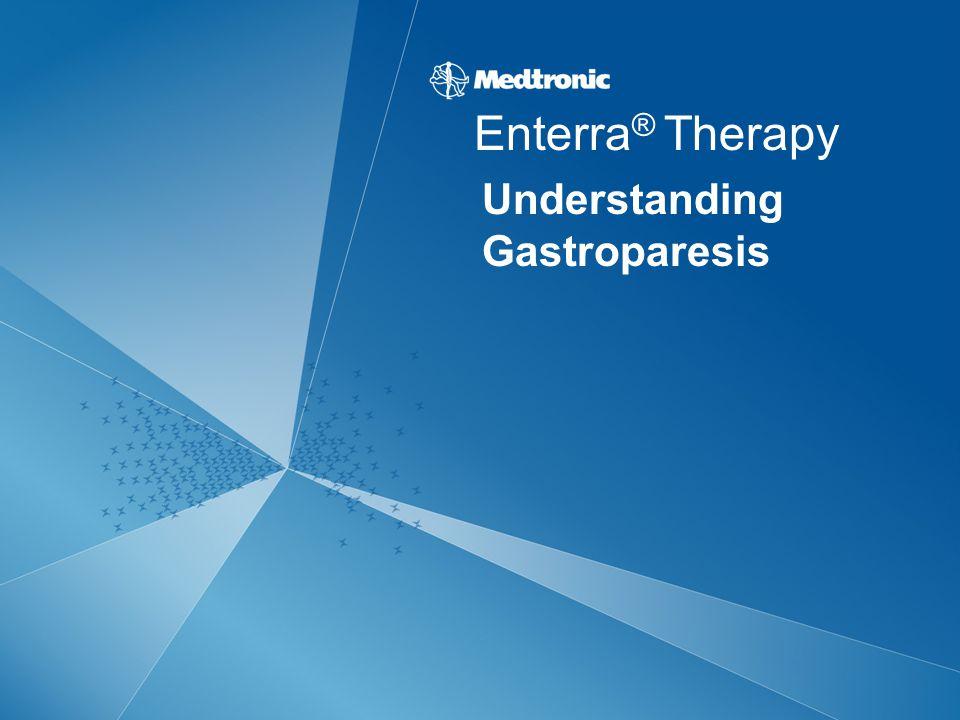 Understanding Gastroparesis Enterra ® Therapy