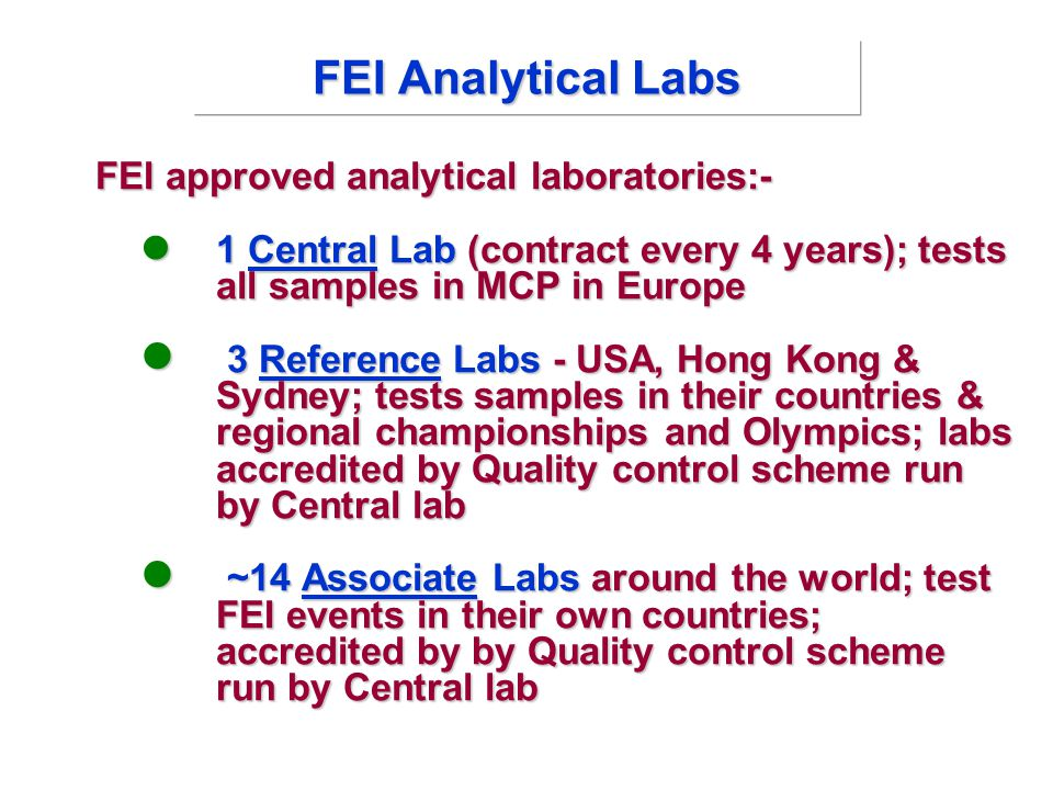 FEI Analytical Labs FEI approved analytical laboratories:- 1 Central Lab (contract every 4 years); tests all samples in MCP in Europe 1 Central Lab (c