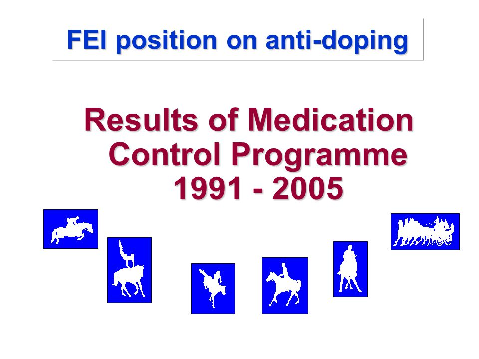 FEI position on anti-doping Results of Medication Control Programme 1991 - 2005