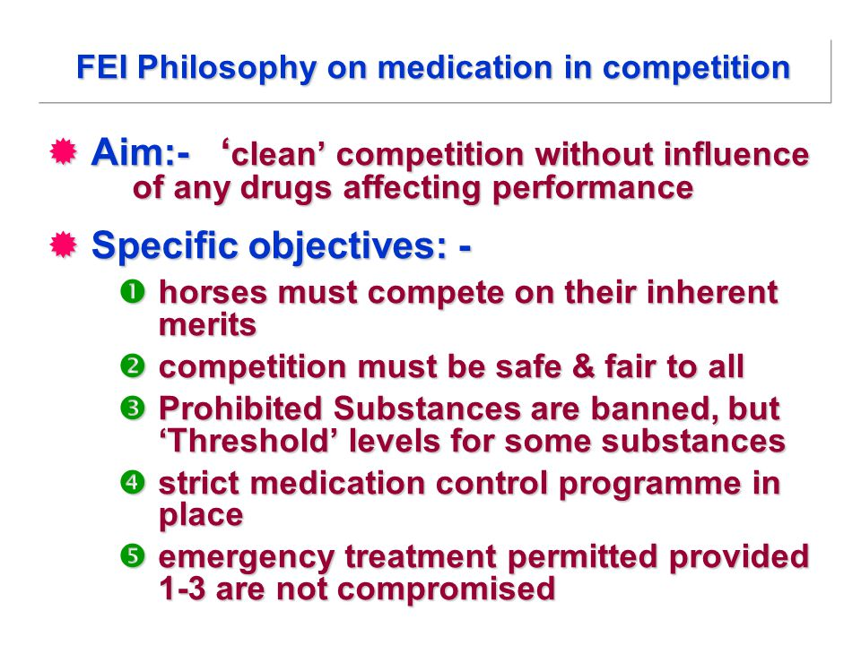  Aim:- ' clean' competition without influence of any drugs affecting performance  Specific objectives: -  horses must compete on their inherent mer