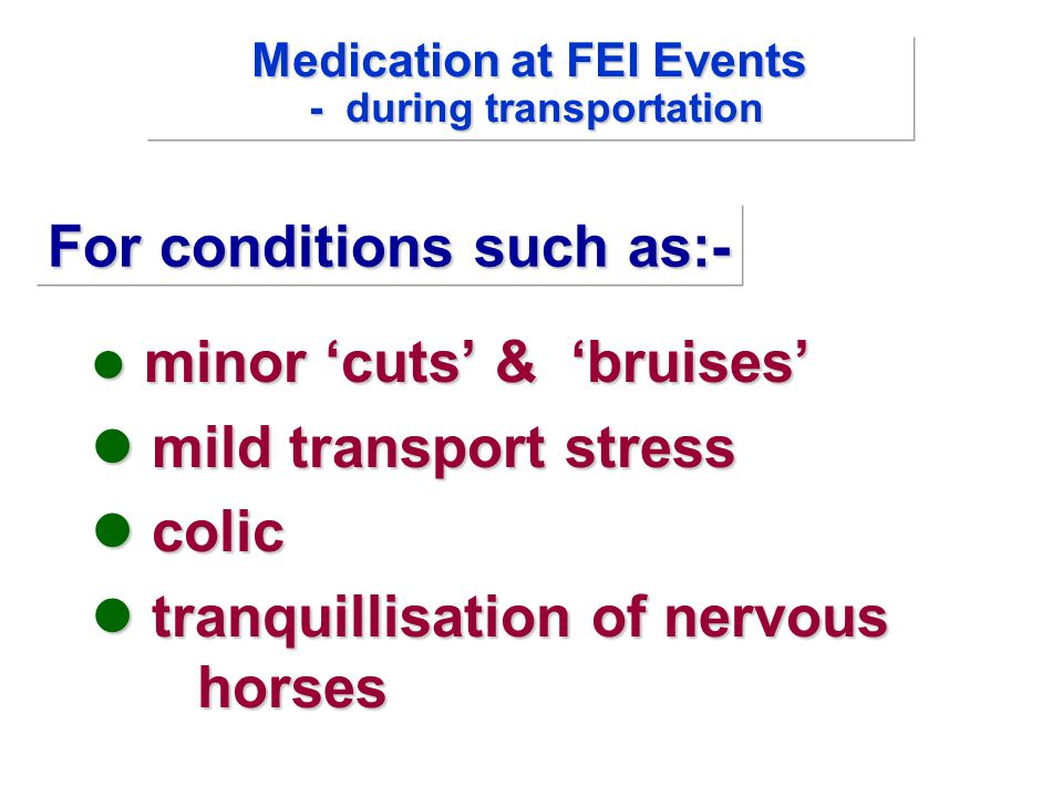 minor 'cuts' & 'bruises' minor 'cuts' & 'bruises' mild transport stress mild transport stress colic colic tranquillisation of nervous horses tranquill