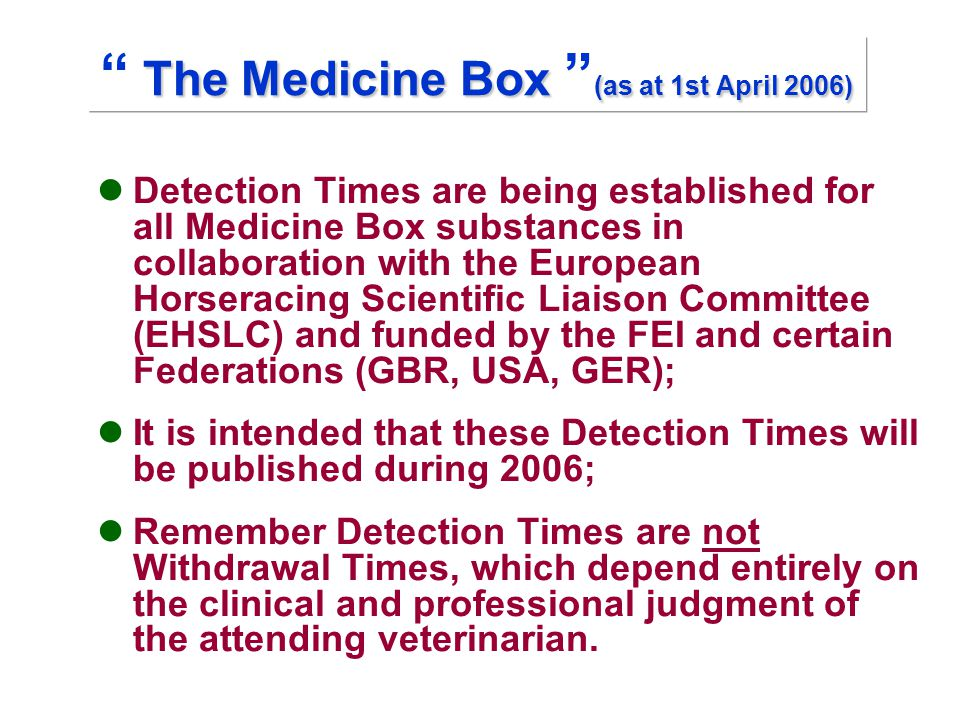 "The Medicine Box (as at 1st April 2006) "" The Medicine Box "" (as at 1st April 2006) Detection Times are being established for all Medicine Box substan"