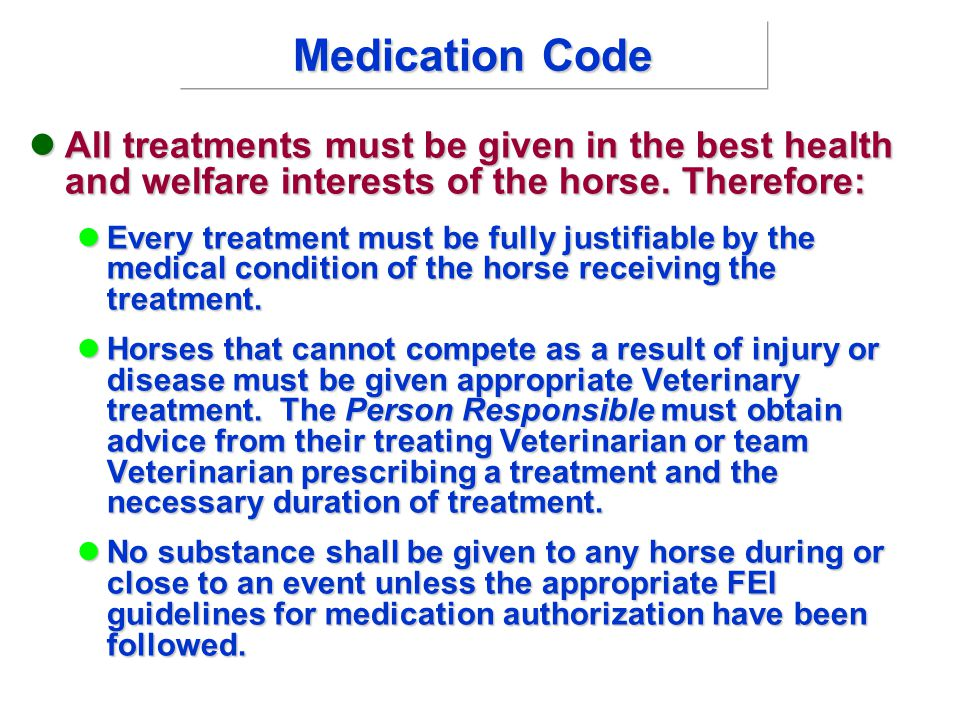 Medication Code All treatments must be given in the best health and welfare interests of the horse.