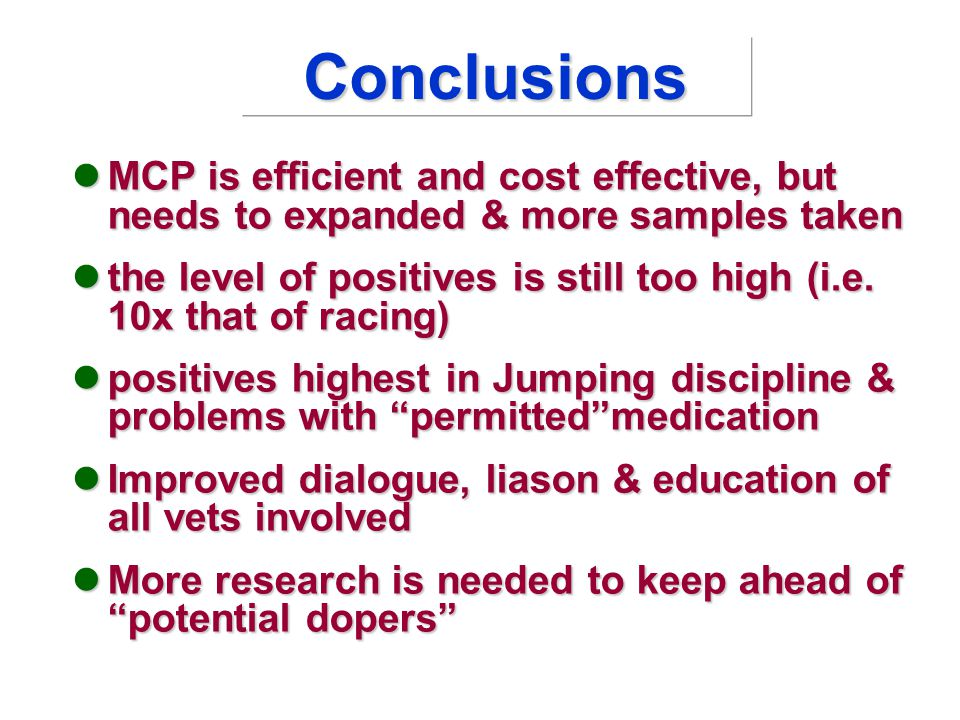 Conclusions MCP is efficient and cost effective, but needs to expanded & more samples taken MCP is efficient and cost effective, but needs to expanded & more samples taken the level of positives is still too high (i.e.