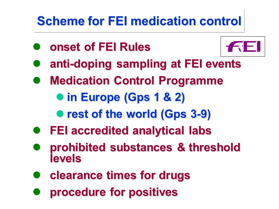 onset of FEI Rules onset of FEI Rules anti-doping sampling at FEI events anti-doping sampling at FEI events Medication Control Programme Medication Co
