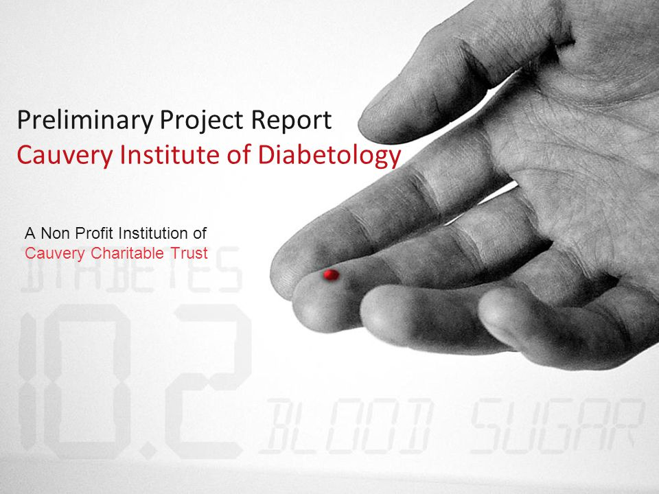 Preliminary Project Report Cauvery Institute of Diabetology A Non Profit Institution of Cauvery Charitable Trust