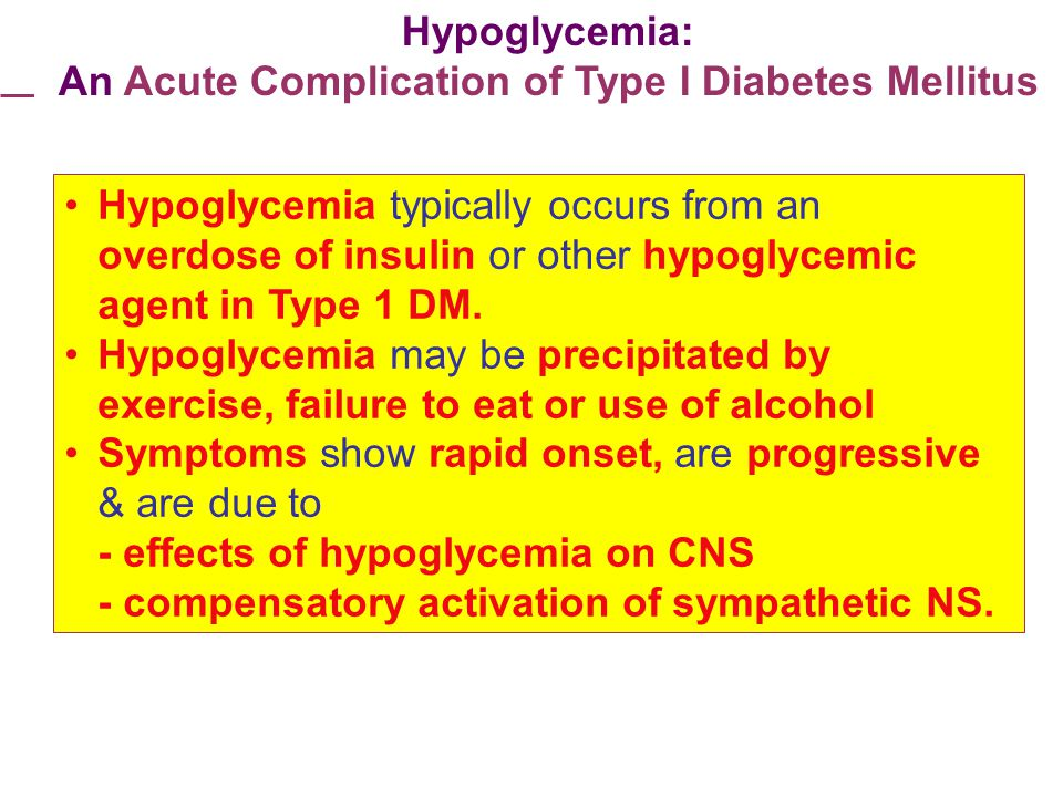 Hypoglycemia: An Acute Complication of Type I Diabetes Mellitus Hypoglycemia typically occurs from an overdose of insulin or other hypoglycemic agent