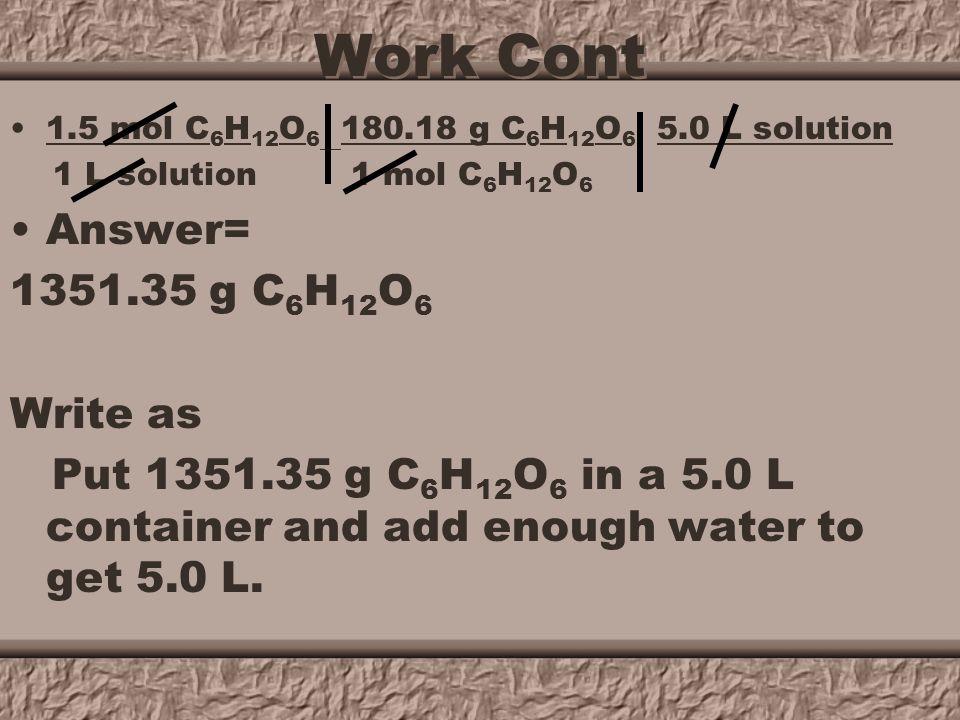 Work Find the molar mass of glucose Molar mass of glucose = 180.18 g C 6 H 12 O 6