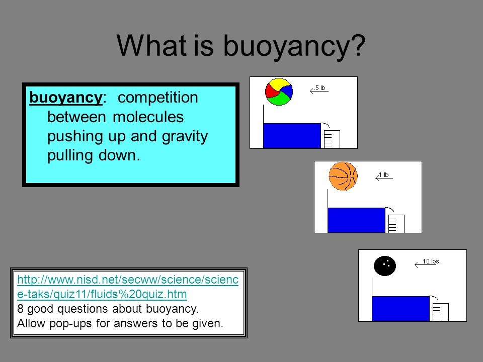 What is buoyancy? buoyancy: competition between molecules pushing up and gravity pulling down. http://www.nisd.net/secww/science/scienc e-taks/quiz11/